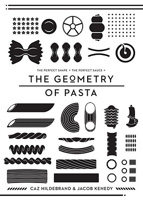 The Geometry of Pasta By Hildebrand, Caz/ Kenedy, Jacob
